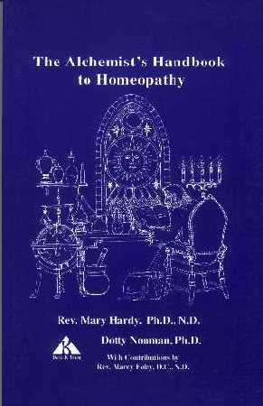 The Alchemist's Handbook to Homeopathy by Rev. Mary Hardy, Ph.D.; Dr. Dotty Nonman, Ph.D.; Dr. Marcy Foley Davidsson, D.C., N.D.