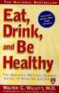 Eat, Drink, and Be Healthy; Dr. Walter C. Willett, M.D.