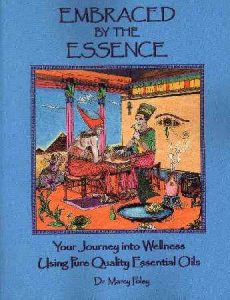 Embraced by the Essence - Your Journey into Wellness Using Pure Quality Essential Oils by Dr. Marcy Foley Davidsson